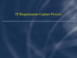 IT Requirements Capture Process