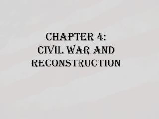 CHAPTER 4:  CIVIL WAR AND RECONSTRUCTION