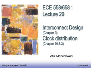 ECE 558/658 : Lecture 20 Interconnect Design (Chapter 9) Clock distribution (Chapter 10.3.3)