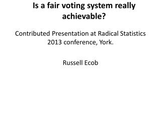 Is a fair voting system really 		 achievable ?