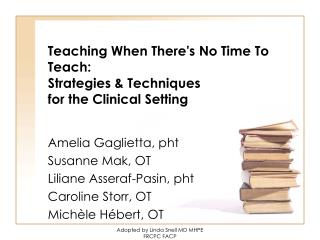 Teaching When There's No Time To Teach: Strategies & Techniques  for the Clinical Setting