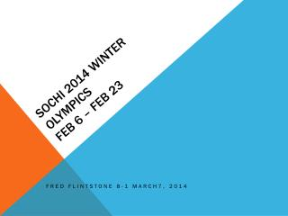 SOCHI 2014 WINTER OLYMPICS FEB 6 – FEB 23