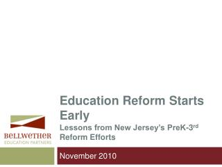 Education Reform Starts Early Lessons from New Jersey's PreK-3 rd  Reform Efforts
