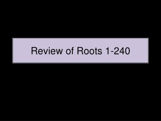 Review of Roots 1-240