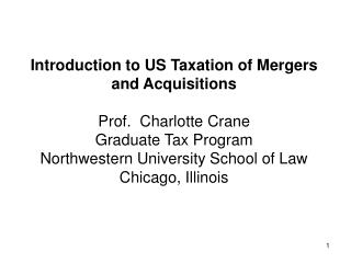 Introduction to US Taxation of Mergers and Acquisitions Prof.  Charlotte Crane Graduate Tax Program Northwestern Univers