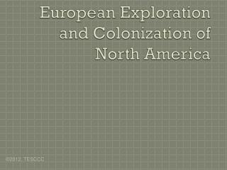 European Exploration  and Colonization of  North America