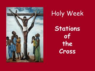 Holy Week Stations  of  the  Cross