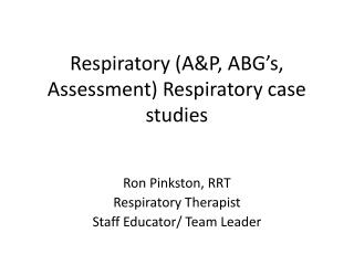 Respiratory (A&P, ABG's, Assessment) Respiratory case studies