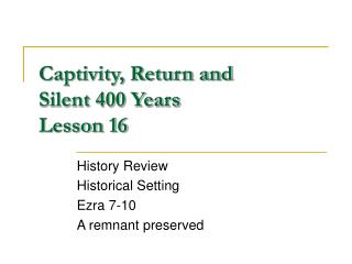 Captivity, Return and Silent 400 Years Lesson 16