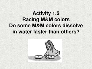 Activity 1.2 Racing M&M colors Do some M&M colors dissolve in water faster than others?
