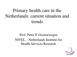 Primary health care in the Netherlands: current situation and trends