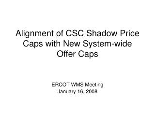 Alignment of CSC Shadow Price Caps with New System-wide Offer Caps