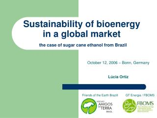 Sustainability of bioenergy  in a global market the case of sugar cane ethanol from Brazil