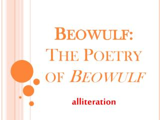 Beowulf:  The  Poetry of  Beowulf