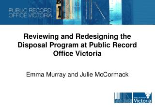 Reviewing and Redesigning the Disposal Program at Public Record Office Victoria