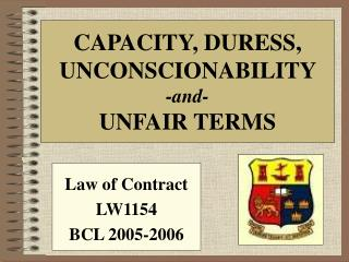 CAPACITY, DURESS,   UNCONSCIONABILITY  -and-  UNFAIR TERMS