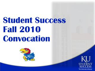 Student Success Fall 2010 Convocation