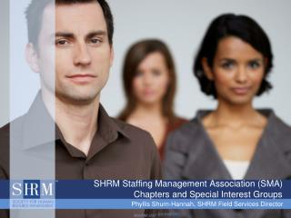 SHRM Staffing Management Association (SMA) Chapters and Special Interest Groups