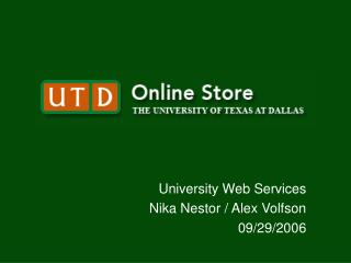 University Web Services Nika Nestor / Alex Volfson 09/29/2006