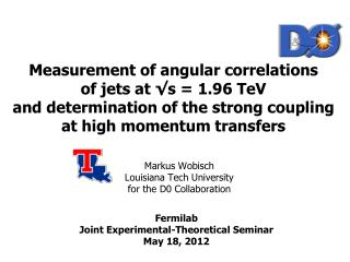 Markus Wobisch Louisiana Tech University for the D0 Collaboration