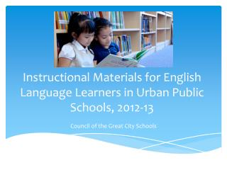 Instructional Materials for English Language Learners in Urban Public Schools, 2012-13