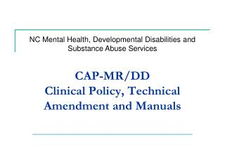 CAP-MR/DD  Clinical Policy, Technical Amendment and Manuals