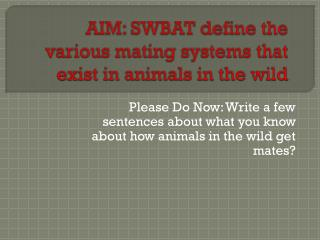 AIM: SWBAT define the various mating systems that exist in animals in the wild