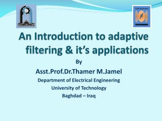 An Introduction to adaptive filtering & it's applications