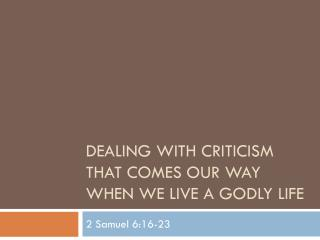 Dealing with Criticism that comes our Way when We live a Godly life
