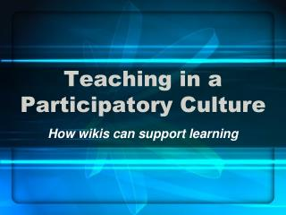 Teaching in a Participatory Culture