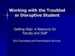 Working with the Troubled or Disruptive Student