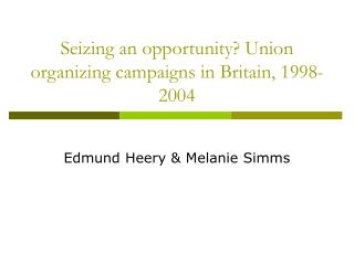 Seizing an opportunity? Union organizing campaigns in Britain, 1998-2004