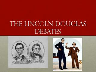 The Lincoln Douglas Debates