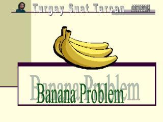 Banana Problem