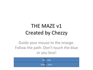 THE MAZE v1 Created by  Chezzy