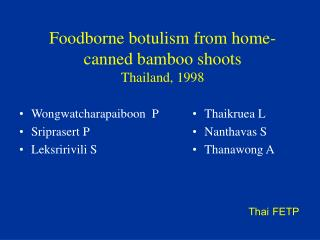 Foodborne botulism from home-canned bamboo shoots Thailand, 1998