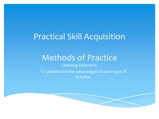 Practical Skill Acquisition Methods  of Practice