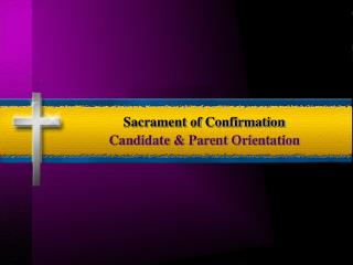 Sacrament of Confirmation Candidate & Parent Orientation