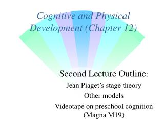 Cognitive and Physical Development (Chapter 12)