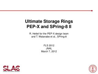 Ultimate Storage Rings PEP-X and SPring-8 II R. Hettel for the PEP-X design team