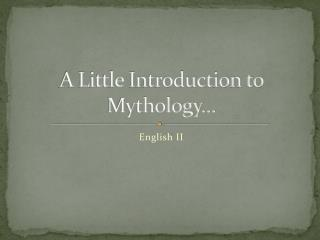 A Little Introduction to Mythology…