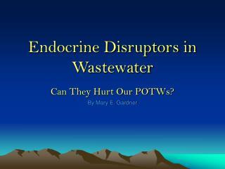 Endocrine Disruptors in Wastewater