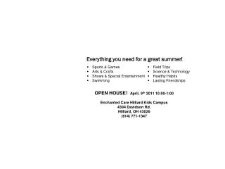 OPEN HOUSE! April, 9 th 2011 10:00-1:00 Enchanted Care Hilliard Kids Campus 4394 Davidson Rd.