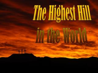The Highest Hill in the World