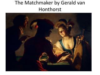 The Matchmaker by Gerald van  Honthorst