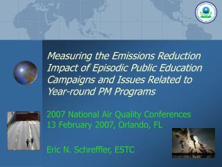 2007 National Air Quality Conferences 13 February 2007, Orlando, FL Eric N. Schreffler, ESTC
