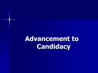 Adv ancement to Candidacy