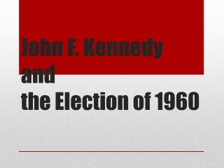 John F. Kennedy and  the Election of 1960