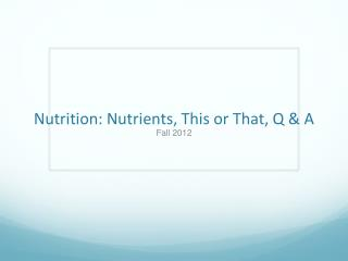Nutrition: Nutrients, This or That, Q & A