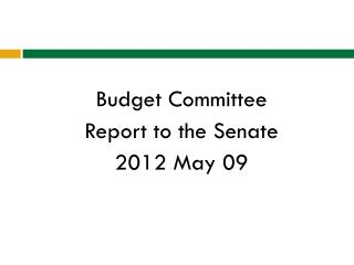 Budget Committee Report to the Senate 2012 May 09